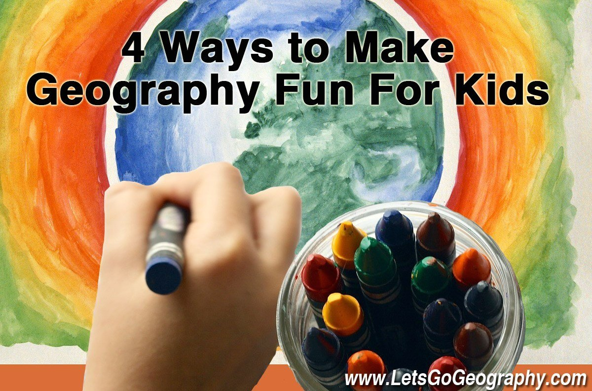 4 Ways to Make Geography Fun for Kids